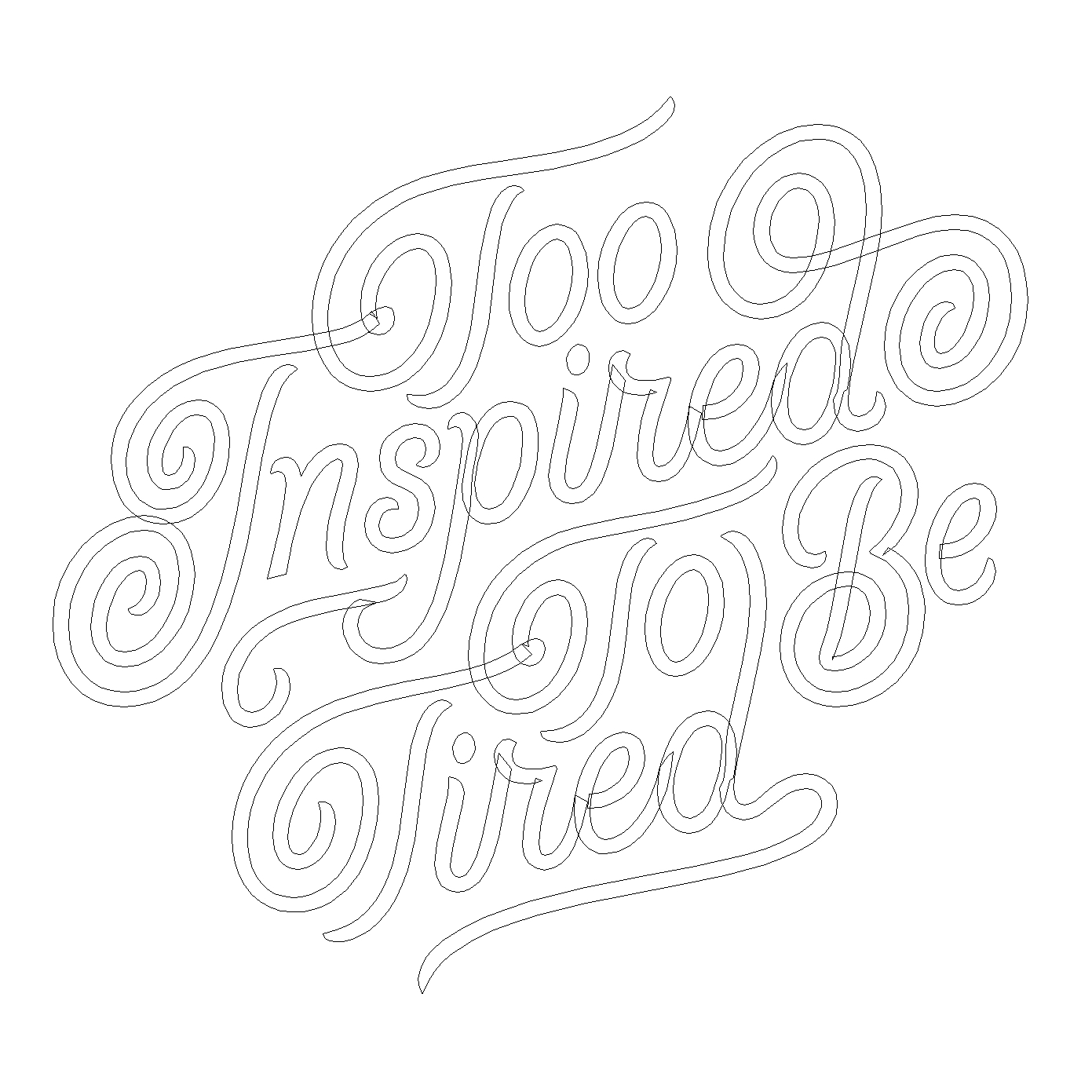 Too Inspired to be Tired, Custom Lettering by Dan Forster