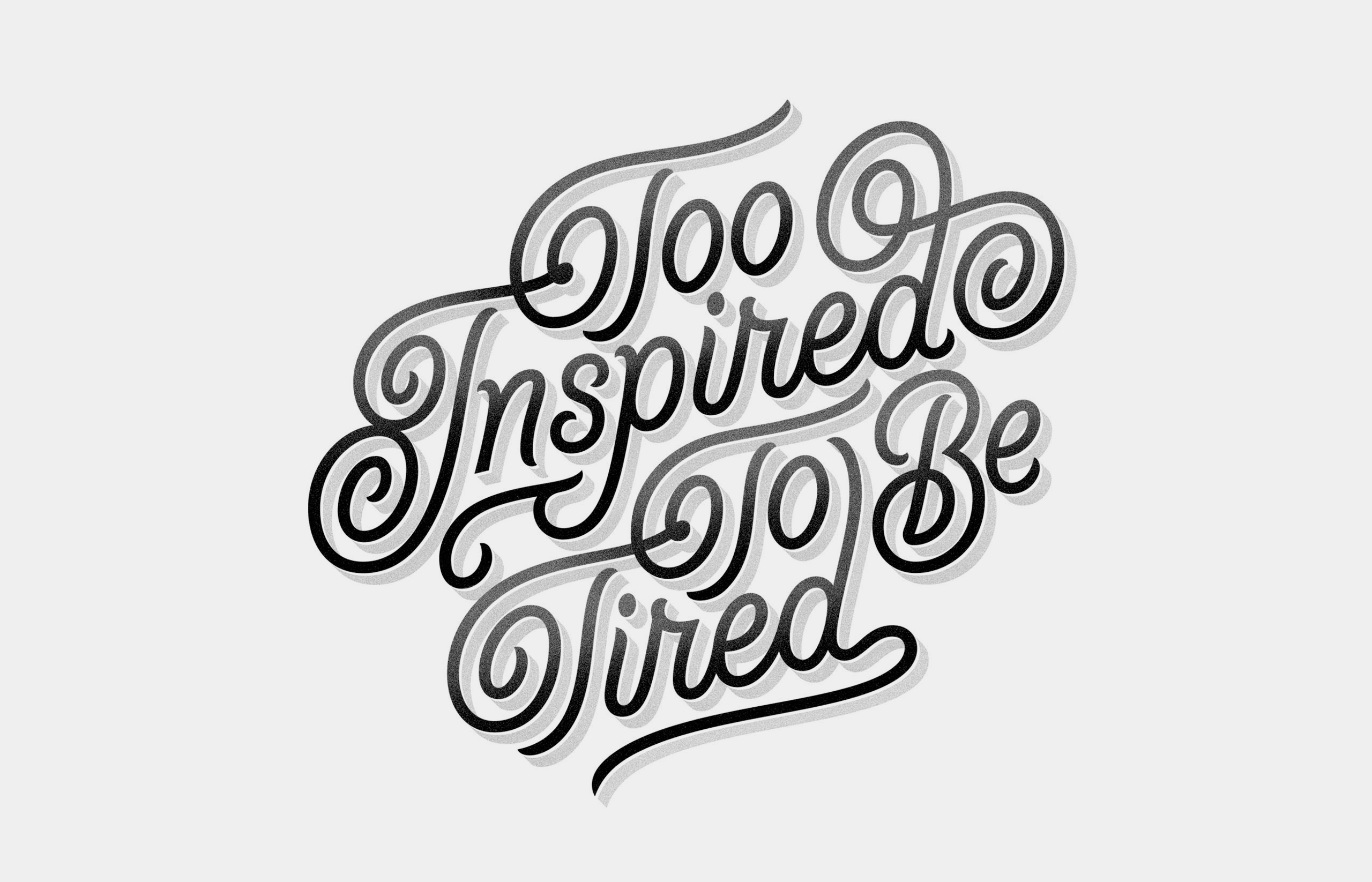 Too Inspired To Be Tired –